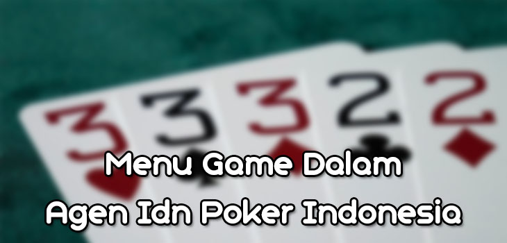 Menu Game Dalam Agen Idn Poker Indonesia